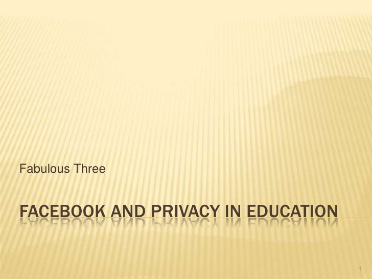 Facebook and Privacy in Education<br />Fabulous Three<br />1<br />