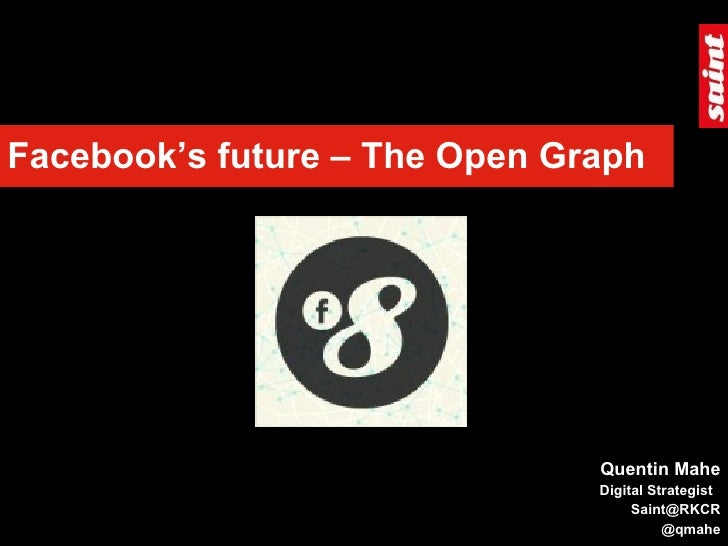 Facebook's future – The Open Graph Quentin Mahe Digital Strategist  [email_address] @qmahe