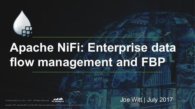 Apache NiFi: Enterprise data flow management and FBP © Hortonworks Inc. 2011 – 2017. All Rights Reserved Apache, NiFi, Apa...