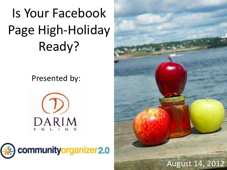 Is Your FacebookPage High-Holiday      Ready?   Presented by:                    August 14, 2012