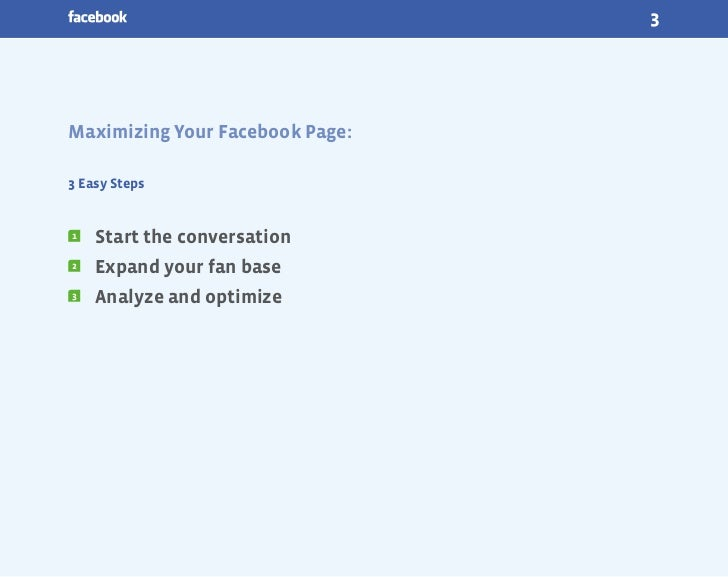 3Maximizing Your Facebook Page:3 Easy Steps1   Start the conversation2   Expand your fan base3   Analyze and optimize