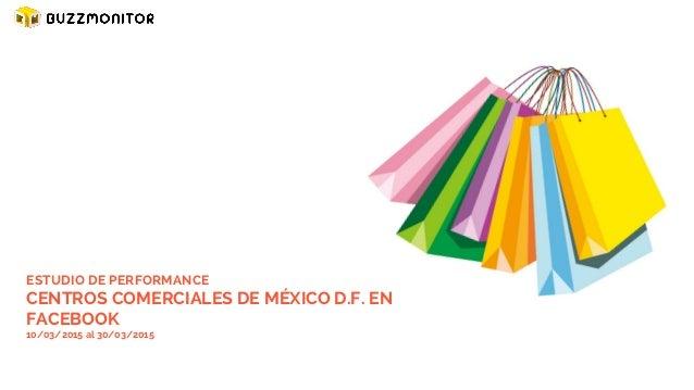 ESTUDIO DE PERFORMANCE CENTROS COMERCIALES DE MÉXICO D.F. EN FACEBOOK 10/03/2015 al 30/03/2015