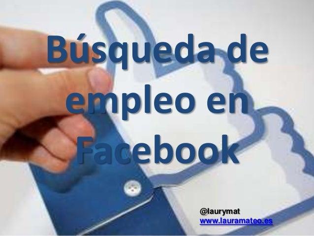Búsqueda deempleo enFacebook@laurymatwww.lauramateo.es