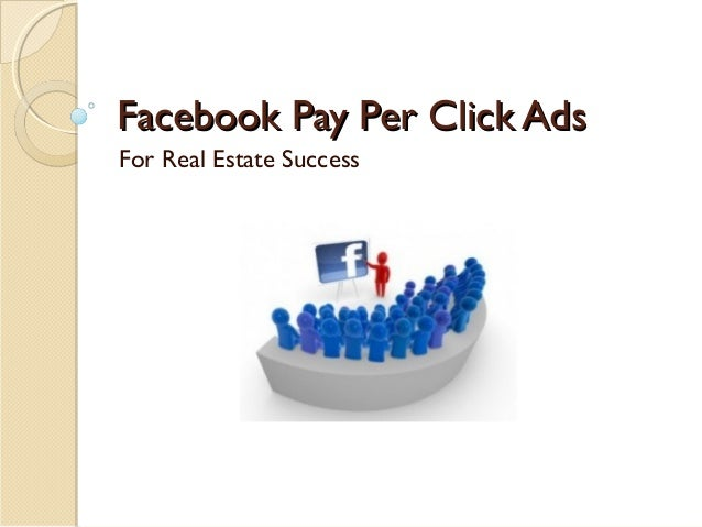 Facebook Pay Per Click Ads For Real Estate Success