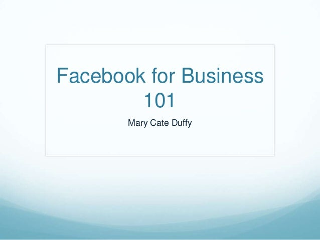Facebook for Business 101 Mary Cate Duffy