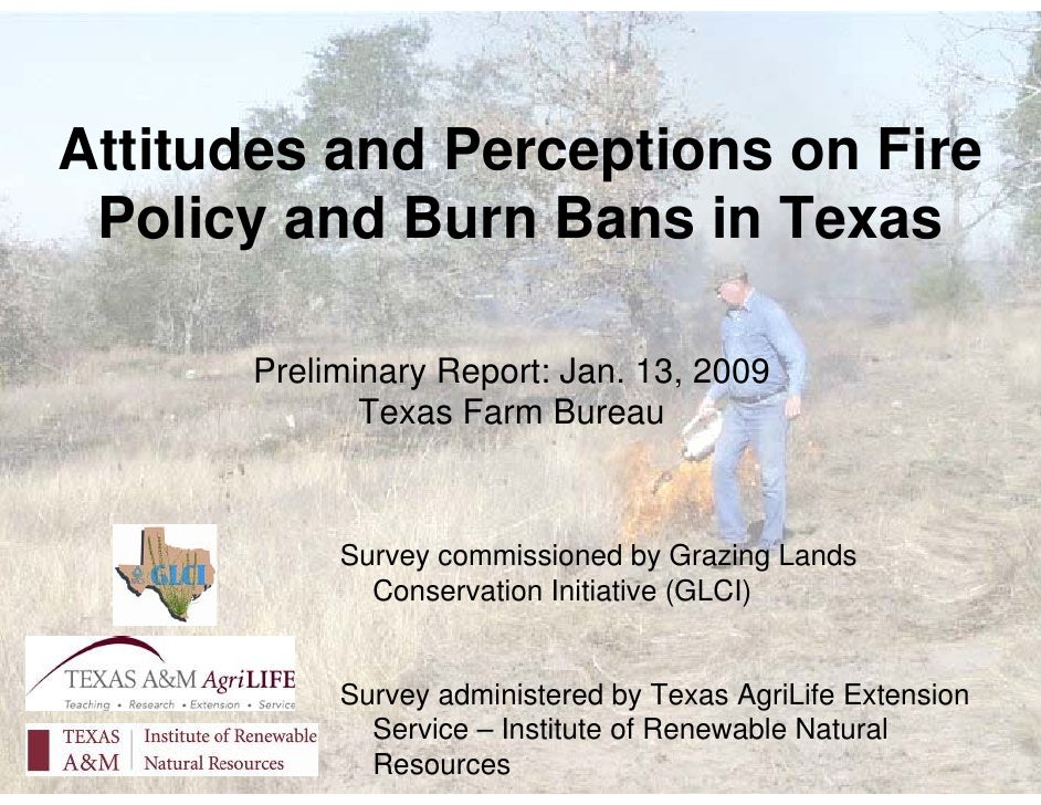 Attitudes and Perceptions on Fire  Policy and Burn Bans in Texas        Preliminary Report: Jan. 13, 2009              Tex...