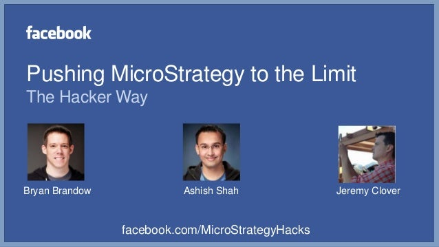 Pushing MicroStrategy to the LimitThe Hacker WayBryan Brandow             Ashish Shah             Jeremy Clover           ...