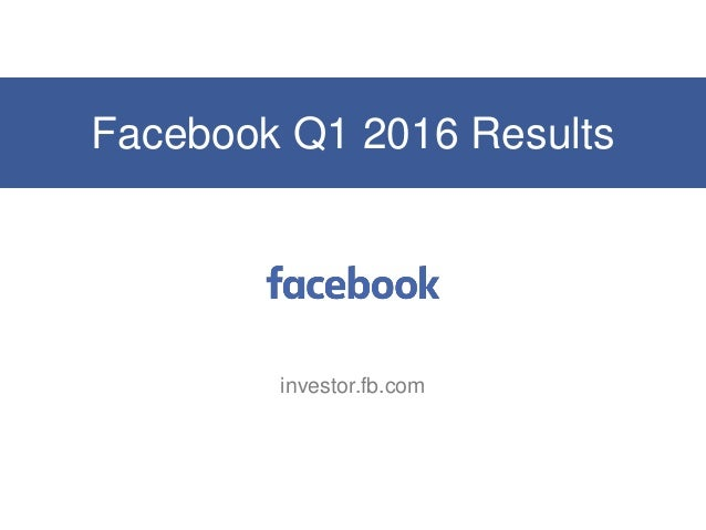Facebook Q1 2016 Results investor.fb.com