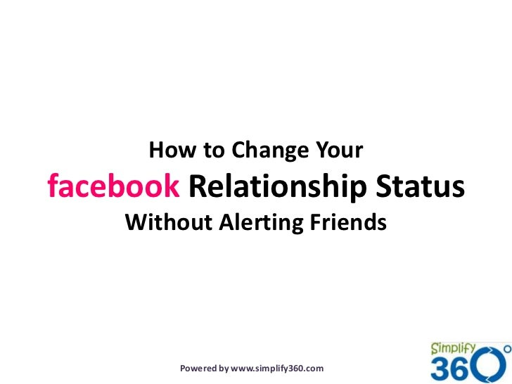 How to Change Yourfacebook Relationship Status     Without Alerting Friends          Powered by www.simplify360.com