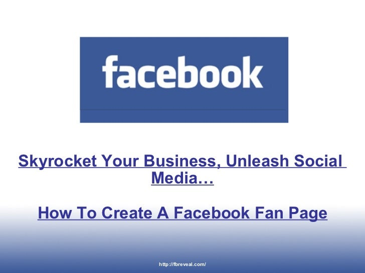 Skyrocket Your Business, Unleash Social  Media… How To Create A Facebook Fan Page http://fbreveal.com/