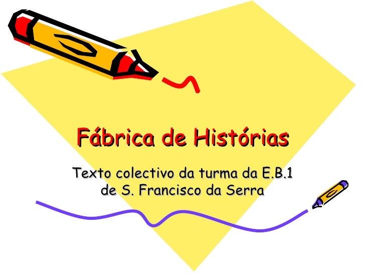 Fábrica de Histórias Texto colectivo da turma da E.B.1 de S. Francisco da Serra