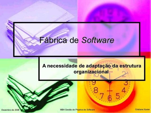 Cristiane XavierCristiane XavierDezembro de 2008Dezembro de 2008 Fábrica deFábrica de SoftwareSoftware A necessidade de ad...