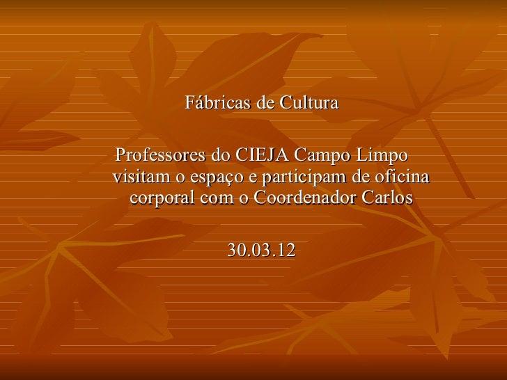 Fábricas de CulturaProfessores do CIEJA Campo Limpovisitam o espaço e participam de oficina  corporal com o Coordenador Ca...