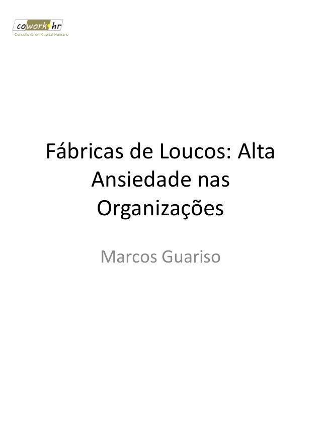 Fábricas de Loucos: Alta Ansiedade nas Organizações Marcos Guariso Consultoria em Capital Humano