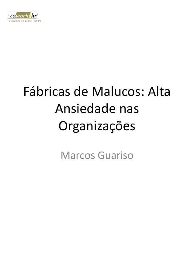 Fábricas de Malucos: Alta Ansiedade nas Organizações Marcos Guariso Consultoria em Capital Humano