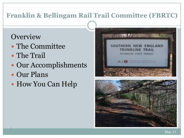 Franklin & Bellingam Rail Trail Committee (FBRTC)May-131Overview The Committee The Trail Our Accomplishments Our Plans...