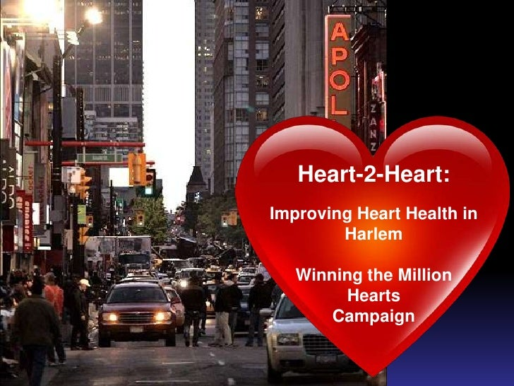 Heart-2-Heart:Improving Heart Health in        Harlem   Winning the Million        Hearts       Campaign
