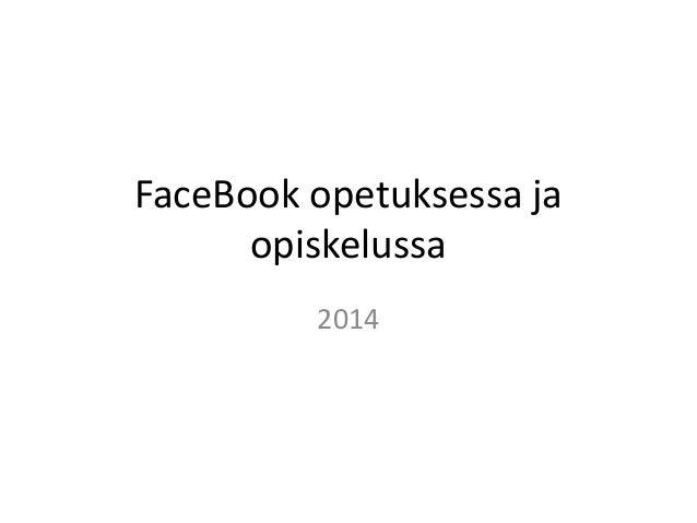 FaceBook opetuksessa ja opiskelussa 2014
