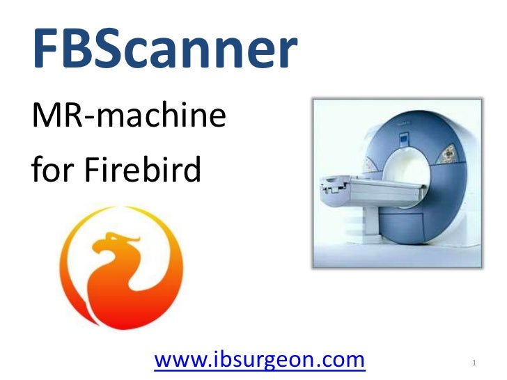 FBScanner<br />MR-machine<br />for Firebird <br />www.ibsurgeon.com<br />1<br />