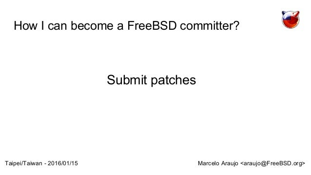 How I can become a FreeBSD committer? Marcelo Araujo <araujo@FreeBSD.org>Taipei/Taiwan - 2016/01/15 Submit patches