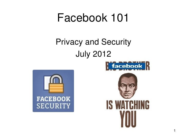Facebook 101Privacy and Security     July 2012                       1