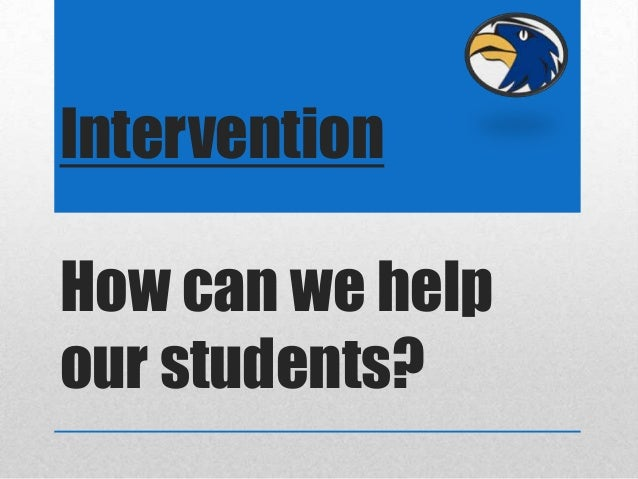 InterventionHow can we helpour students?