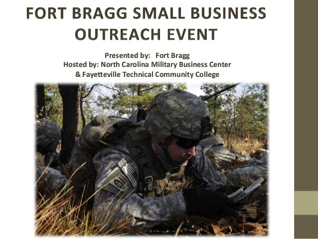 Presented	   by:	   	   	   Fort	   Bragg	    Hosted	   by:	   North	   Carolina	   Military	   Business	   Center	   	   ...