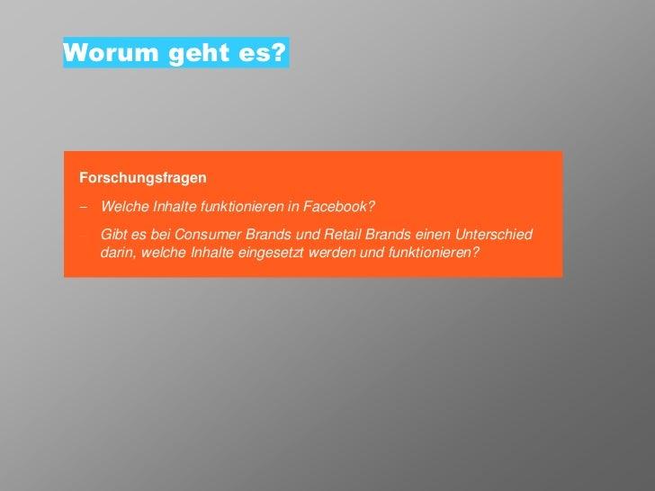 Worum geht es? Forschungsfragen   Welche Inhalte funktionieren in Facebook?   Gibt es bei Consumer Brands und Retail Brand...