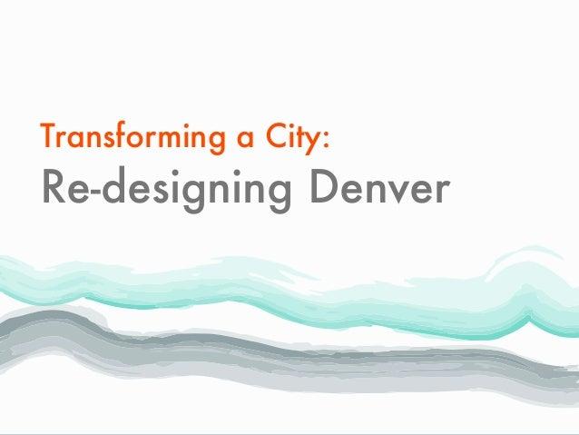 Transforming a City: Re-designing Denver