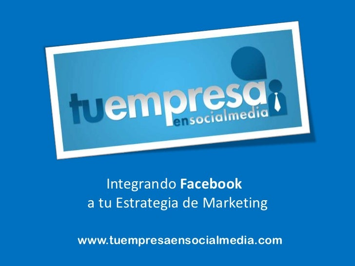 Integrando Facebook<br />a tu Estrategia de Marketing<br />www.tuempresaensocialmedia.com<br />