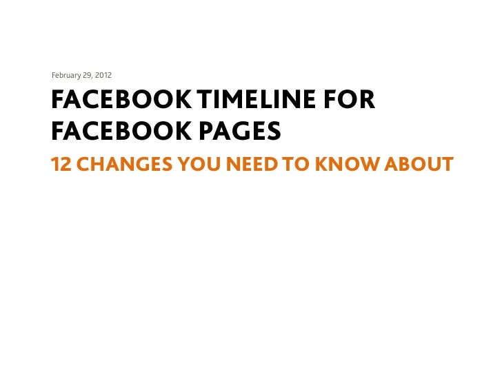 February 29, 2012FACEBOOK TIMELINE FORFACEBOOK PAGES12 CHANGES YOU NEED TO KNOW ABOUT