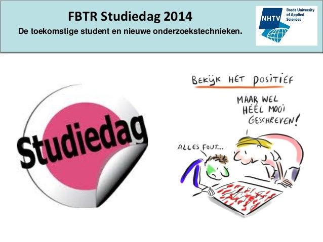 FBTR Studiedag 2014 De toekomstige student en nieuwe onderzoekstechnieken.