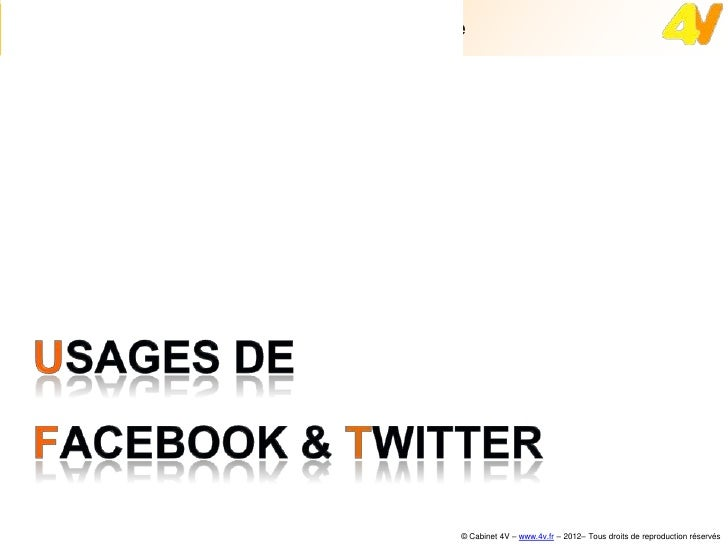Usages de Facebook & Twitter dans le tourisme                                            © Cabinet 4V – www.4v.fr – 2012– ...