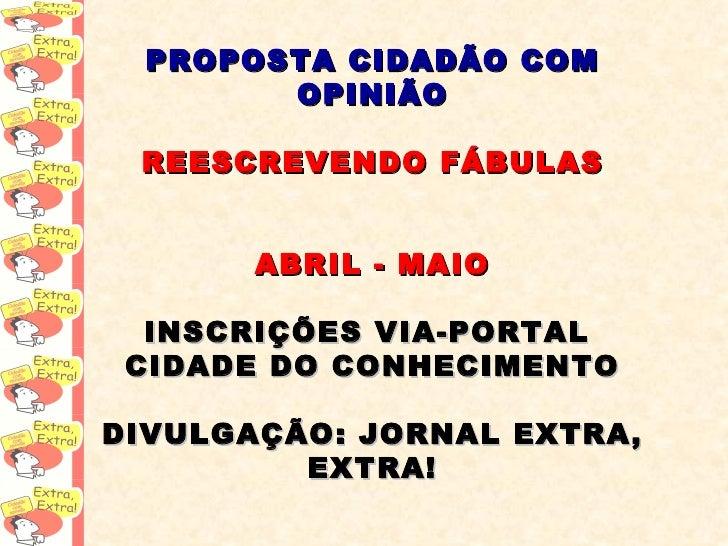 PROPOSTA CIDADÃO COM OPINIÃO REESCREVENDO FÁBULAS ABRIL - MAIO INSCRIÇÕES VIA-PORTAL  CIDADE DO CONHECIMENTO DIVULGAÇÃO: J...
