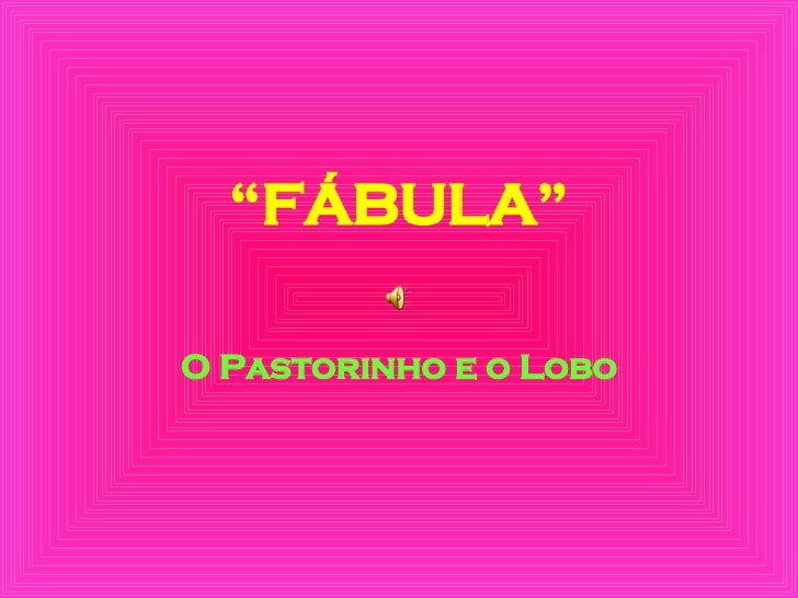 """"""" FÁBULA"""" O Pastorinho e o Lobo"""
