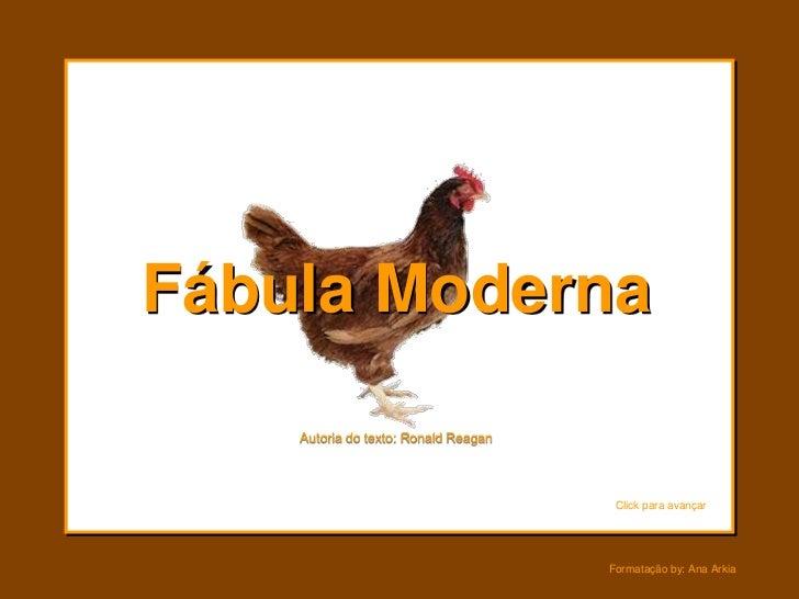 Fábula Moderna    Autoria do texto: Ronald Reagan                                       Click para avançar                ...