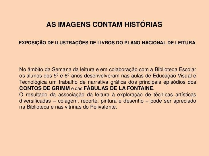 AS IMAGENS CONTAM HISTÓRIASEXPOSIÇÃO DE ILUSTRAÇÕES DE LIVROS DO PLANO NACIONAL DE LEITURANo âmbito da Semana da leitura e...