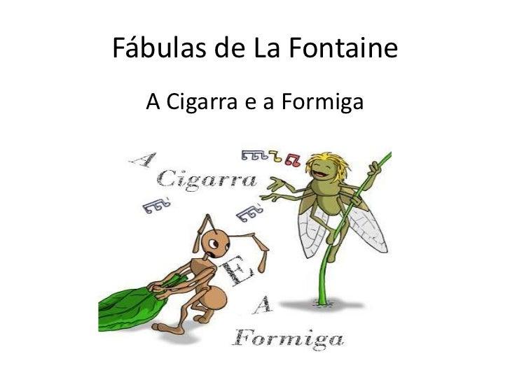 Fábulas de LaFontaine<br />A Cigarra e a Formiga<br />