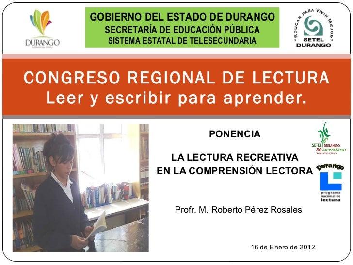PONENCIA LA LECTURA RECREATIVA EN LA COMPRENSIÓN LECTORA CONGRESO REGIONAL DE LECTURA Leer y escribir para aprender. GOBIE...