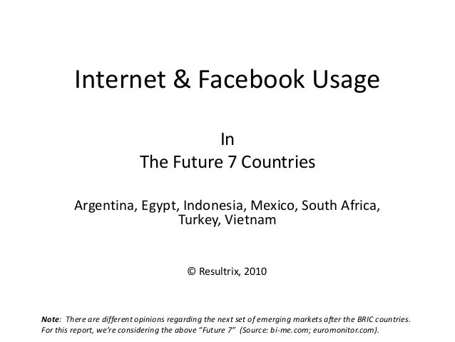 Internet & Facebook Usage In The Future 7 Countries Argentina, Egypt, Indonesia, Mexico, South Africa, Turkey, Vietnam Not...