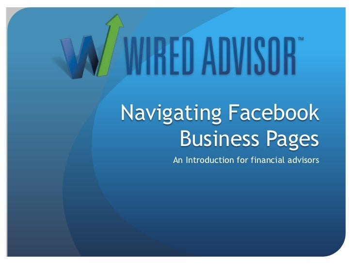 Navigating Facebook Business Pages<br />An Introduction for financial advisors<br />