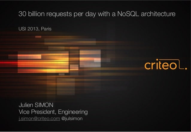 30 billion requests per day with a NoSQL architecture  USI 2013, Paris Julien SIMON Vice President, Engineering j.simon@cr...