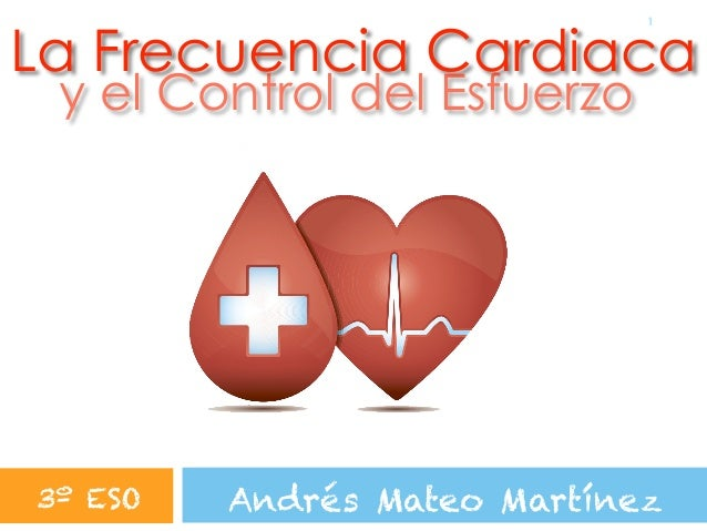 !1 La Frecuencia Cardiaca y el Control del Esfuerzo Andrés Mateo Martínez3º ESO