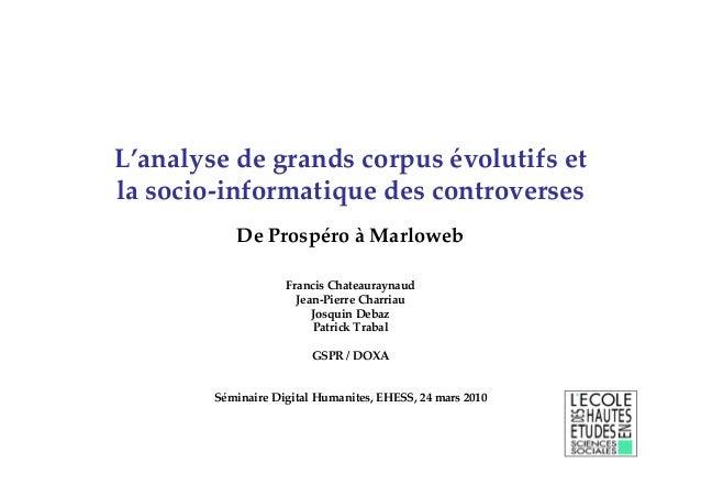 L'analyse de grands corpus évolutifs et la socio-informatique des controverses De Prospéro à Marloweb Francis Chateaurayna...
