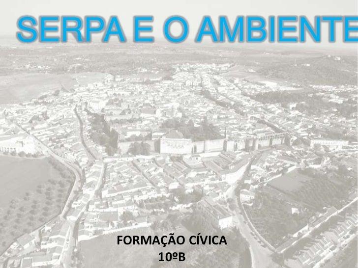 SERPA E O AMBIENTE     FORMAÇÃO CÍVICA          10ºB