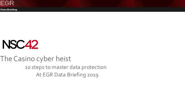 The Casino cyber heist At EGR Data Briefing 2019 10 steps to master data protection