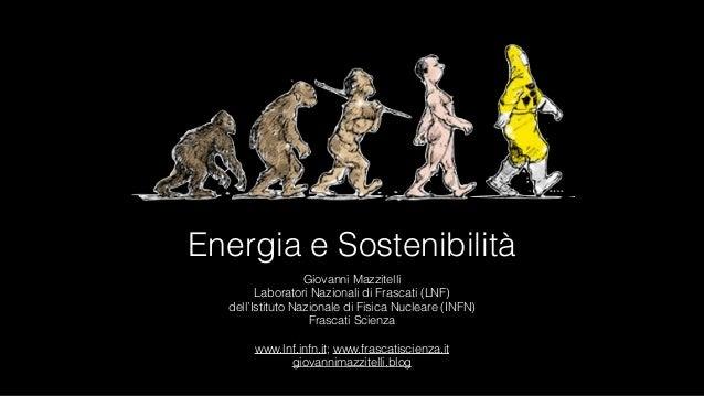 Energia e Sostenibilità Giovanni Mazzitelli Laboratori Nazionali di Frascati (LNF)  dell'Istituto Nazionale di Fisica Nu...