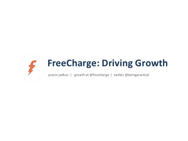 pravin  jadhav    |      growth  at  @freecharge    |    twi4er  @beingprac6cal   FreeCharge:...
