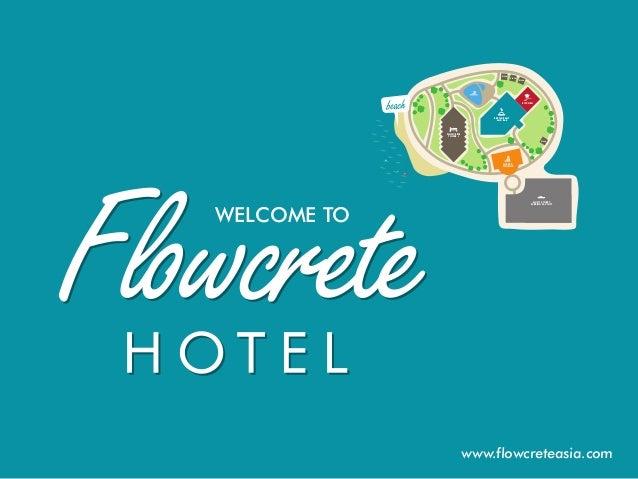 www.flowcreteasia.com WELCOME TO F LO W C R E T E TO W E R 1 V I L L A V I L L A V I L L A V I L L A LO B BY & LO U N G E ...