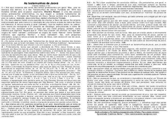 As testemunhas de Jeová (Folhetos Católicos, n°19) 1 – Até aqui tratamos dos erros das seitas protestantes em geral. Mas, ...